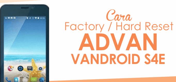 Cara Hard Reset Advan Vandroid S4E