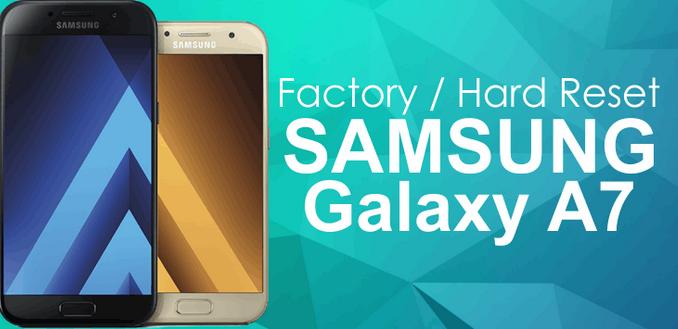 Cara Hard Reset Samsung Galaxy A7