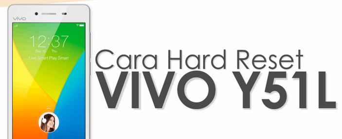 Cara Hard Reset Vivo Y51L