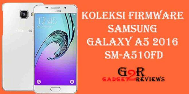 Koleksi Stock ROM Terbaru Firmware Samsung Galaxy A5 2016 SM-A510FD Indonesia