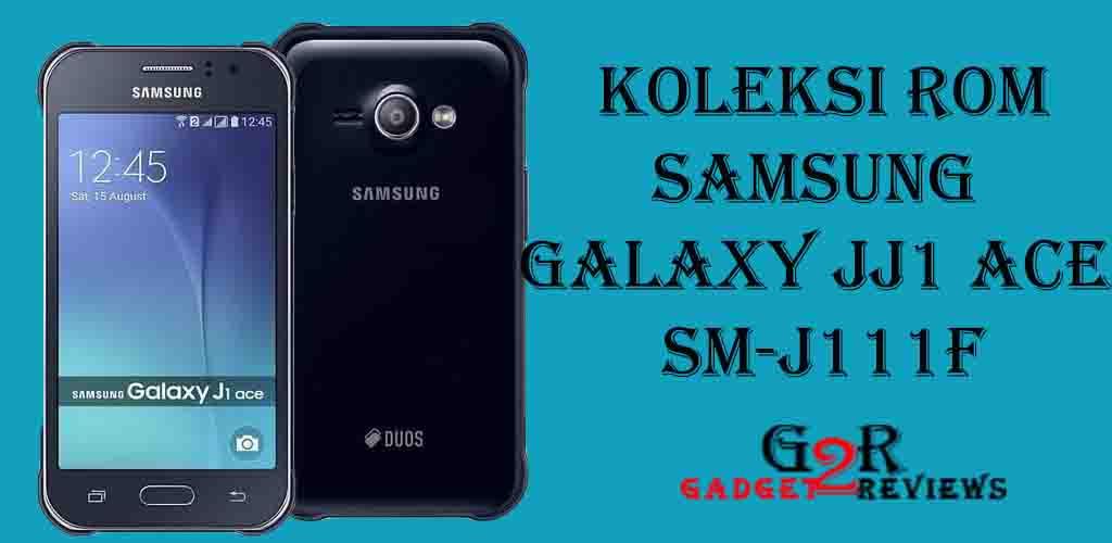 Koleksi Stock ROM Terbaru Firmware Samsung Galaxy J1 Ace SM-J111F Indonesia