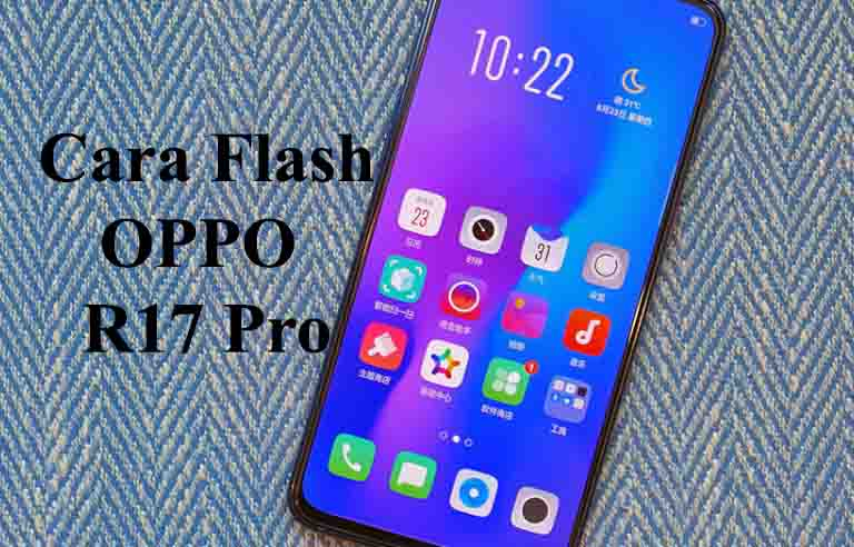 Cara Flash OPPO R17 Pro Untuk Mengatasi Hardbrick dan Bootloop