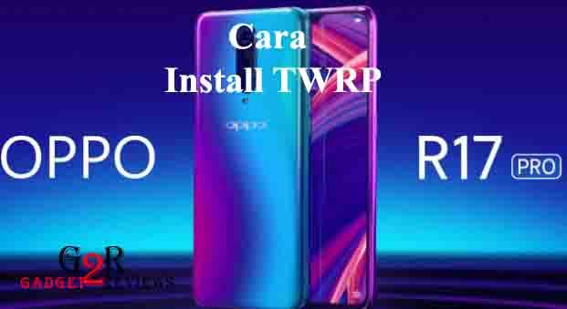 Cara Install TWRP OPPO R17 Pro Terbaru
