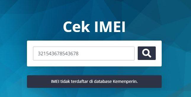 Cara Cek IMEI HP Black Market (BM) di Situs Kemenperin