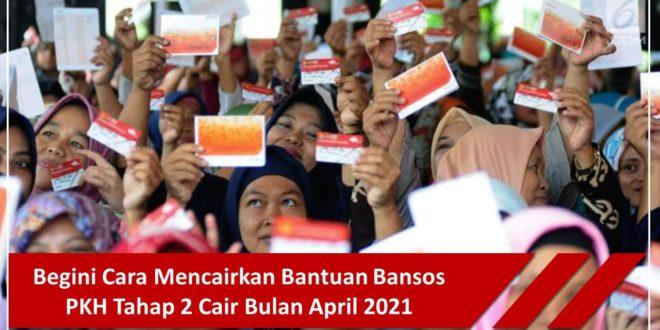 Begini Cara Mencairkan Bantuan Bansos PKH Tahap 2 Cair Bulan April 2021