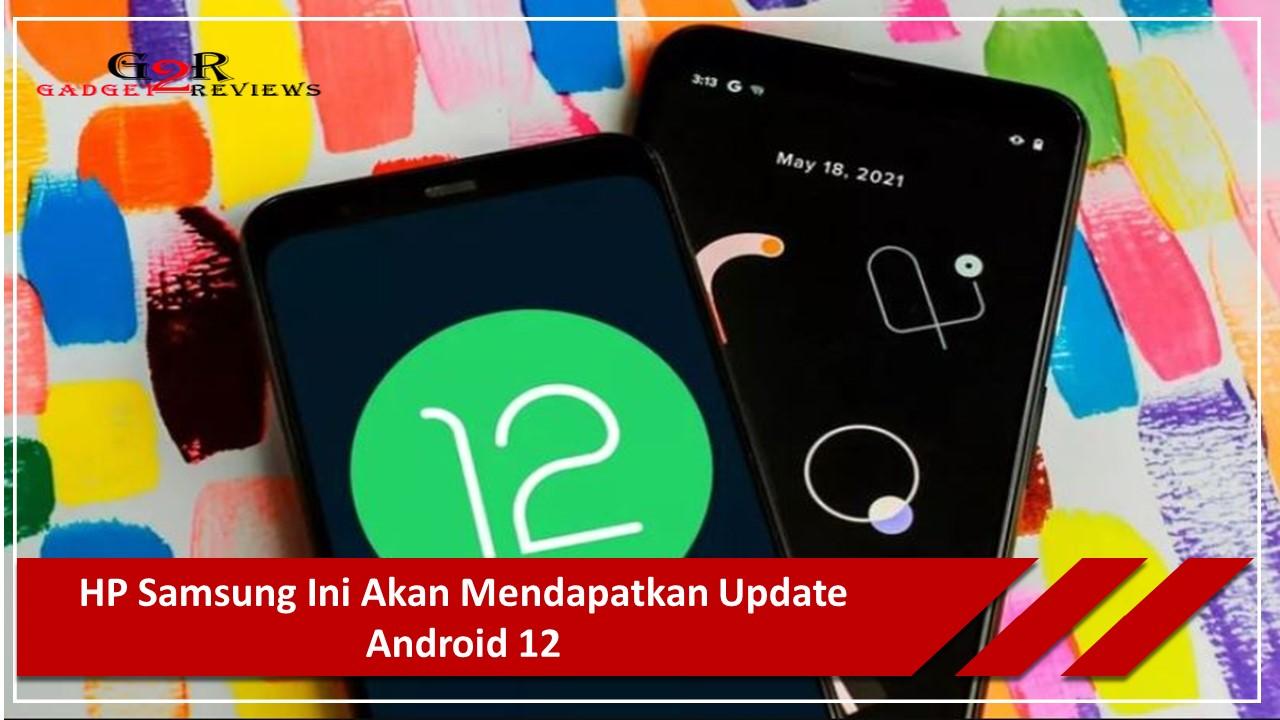 HP Samsung Ini Akan Mendapatkan Update Android 12
