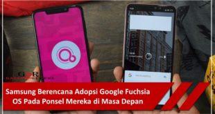 Samsung Berencana Adopsi Google Fuchsia OS Pada Ponsel Mereka di Masa Depan