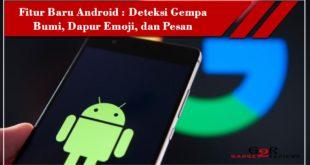 Google Rilis Fitur Baru Android Deteksi Gempa Bumi Dapur Emoji dan Pesan