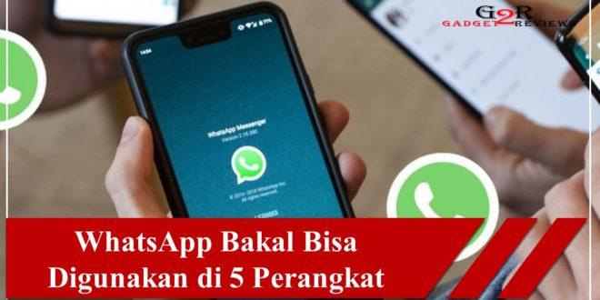 WhatsApp Bakal Bisa Digunakan di 5 Perangkat Fitur Baru Ini Dalam Pengujian Beta