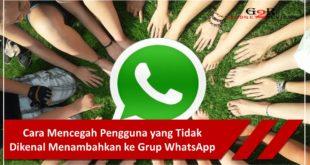 Cara Mencegah Pengguna yang Tidak Dikenal Menambahkan ke Grup WhatsApp