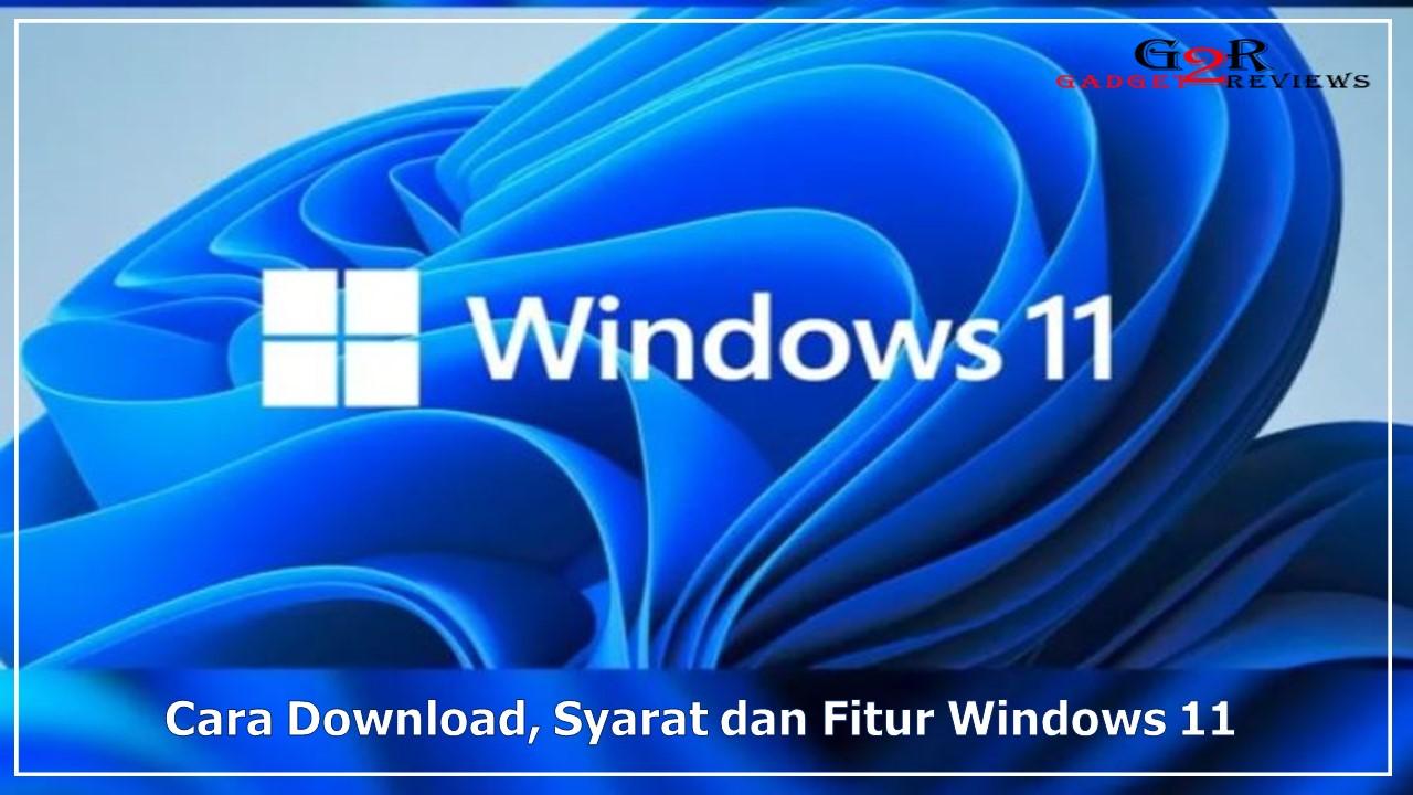 Cara Download Syarat dan Fitur Terbaru Windows 11